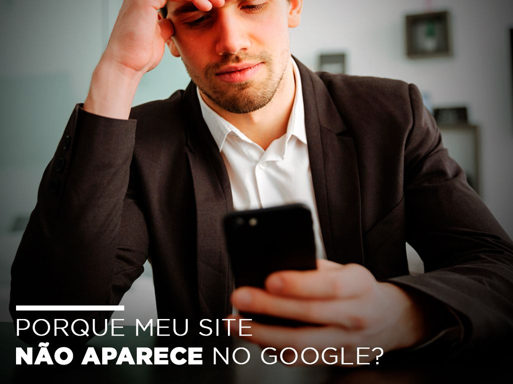 Porque meu site não aparece no Google?